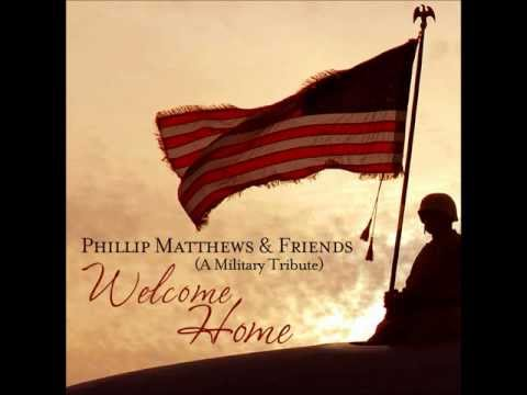 Phillip Matthews & Friends - Welcome Home (A Military Tribute)