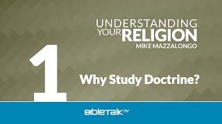 Why Study Doctrine?