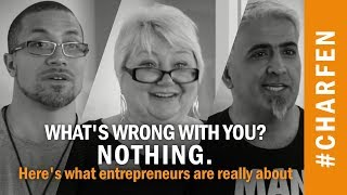 What's wrong with you? Nothing. Here's what entrepreneurs are really all about. #CHARFEN