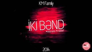 KM Family - İki Bənd