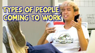 9 Types Of People Coming To Work