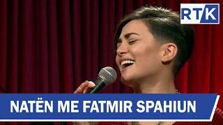 Natën me Fatmir Spahiun - Albina Kelmendi (LIVE) Do të vish