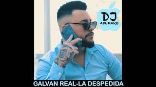 GALVAN REAL - LA DESPEDIDA - DJ ADEMARO