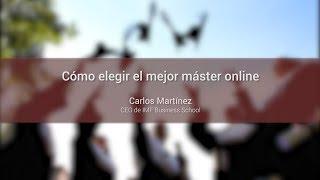 Cómo elegir el mejor máster online | Carlos Martínez