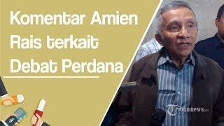 Beda Komentar Amien Rais Terkait Penampilan Jokowi, Ma'ruf Amin dan Prabowo dalam Debat Pilpres 2019
