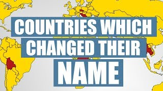 Countries Which Changed Their Names