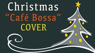Christmas Songs Cafe Bossa Nova Cover - Relaxing Music For Work, Study - Can