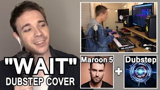 """MAROON 5 DUBSTEP COVER """"WAIT""""! (Genre Switching, Feat. Baasik)"""