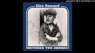 Glen Hansard - Between Two Shores - 07 - Lucky Man