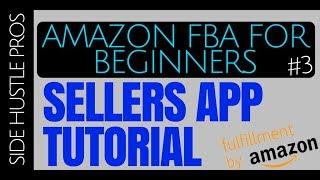 Amazon FBA for Beginners #3 | Step by Step Sellers App Tutorial