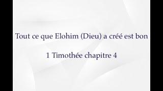 TOUT CE QUE ELOHIM (DIEU) A CREE EST BON 1 TIM 4
