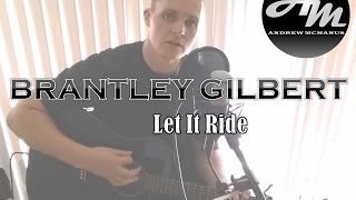 Let It Ride - Brantley Gilbert Cover