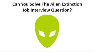 Can You Solve The Alien Extinction Riddle? Hard Job Interview Question
