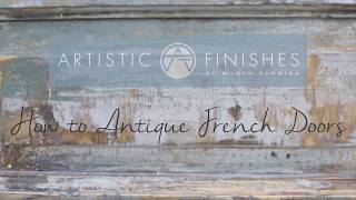 How To Antique French Doors By Artistic Finishes