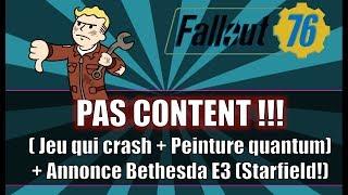 FALLOUT 76: PAS CONTENT !! (Jeu qui Crash + Peinture Quantum)