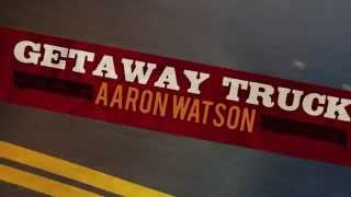 Aaron Watson - Getaway Truck (Official Lyric Video)