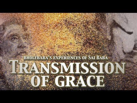 Transmission of Grace - Bhole Baba's Experiences of Sai Baba