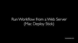 Run Workflow From Web Server (Mac Deploy Stick)