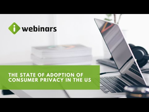 iWelcome Webinars | The state of adoption of Consumer Privacy in the US
