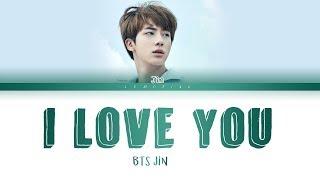 BTS JIN I Love You...