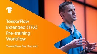 TensorFlow Extended (TFX) Overview and Pre-training Workflow (TF Dev Summit '19)