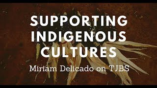 Supporting Indigenous Cultures - Miriam Delicado on TJBS