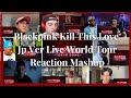 Blackpink Kill This Love -Jp Ver. Live World Tour 2019-2020 Reaction mashup