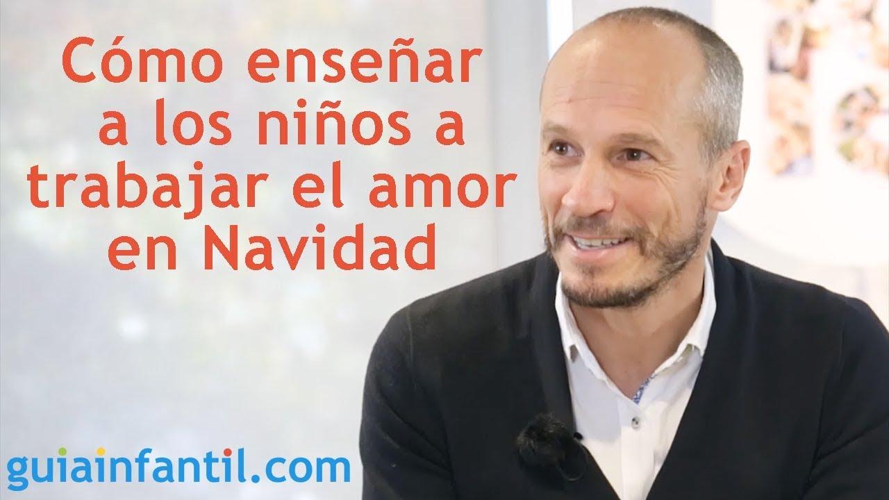Cómo enseñar a los niños a trabajar el amor en Navidad | Encuentro #ConectaConTuHijo ????