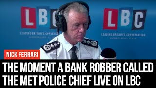 The Remarkable Moment A Bank Robber Called The Met Police Chief Live On LBC