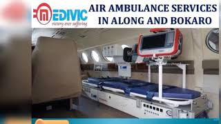 Hire Faultless and Unmatchable Air Ambulance Services in Along and Bokaro