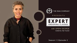 Expert Grooming Classes With Apeni George | Ep 2 | 5 Grooming Tips For Men