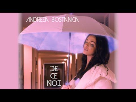 Andreea Bostanica - De Ce Noi