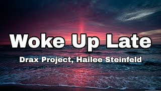 Drax Project   Woke Up Late Ft. Hailee Steinfeld (Lyrics)