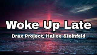 Drax Project - Woke Up Late ft. Hailee Steinfeld (Lyrics)