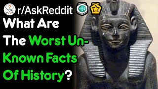 What Are The Worst Unknown Facts Of History? (r/AskReddit)