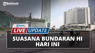 LIVE UPDATE Tiada HBKB, Begini Situasi di Sekitaran Bundaran Hotel Indonesia