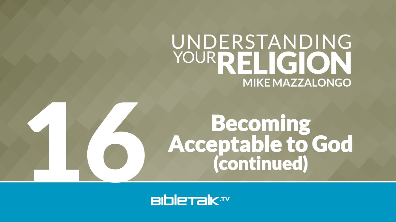 16. Becoming Acceptable to God (continued)