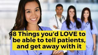View the video 8 Things Nurses Would LOVE to Tell Patients