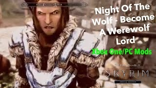 Skyrim SE Xbox One/PC Mods|Night Of The Wolf - Become A Werewolf Lord