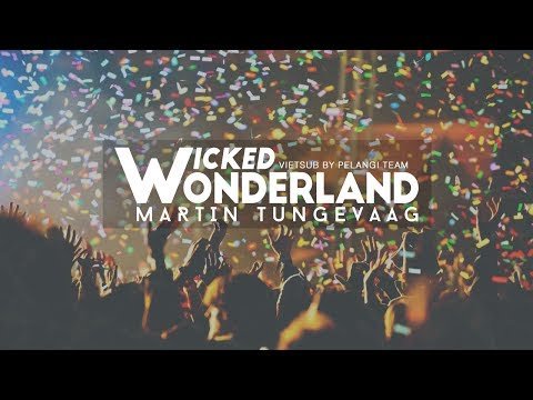 [Vietsub + Lyrics] Wicked Wonderland - Martin Tungevaag