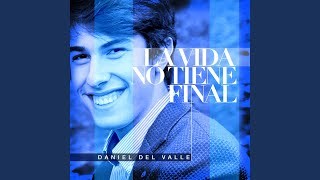 La Vida No Tiene Final [Audio] - Daniel del Valle  (Video)