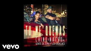 Chino & Nacho - Tú Me Quemas (Audio) ft. Gente De Zona, Los Cadillacs