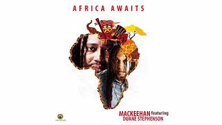 Africa Awaits - Mackeehan ft.  Duane Stephenson [Audio]