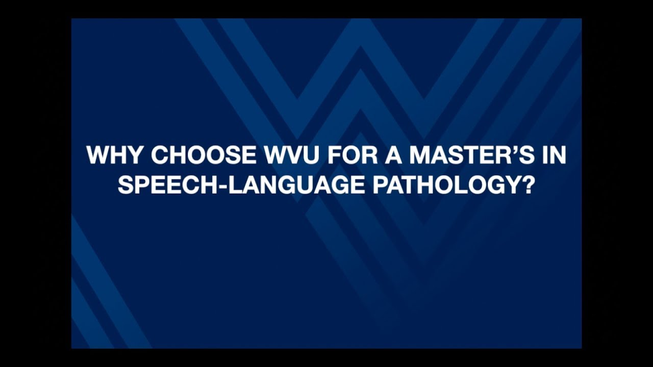 Play Why choose WVU for your Master's in Speech-Language Pathology?