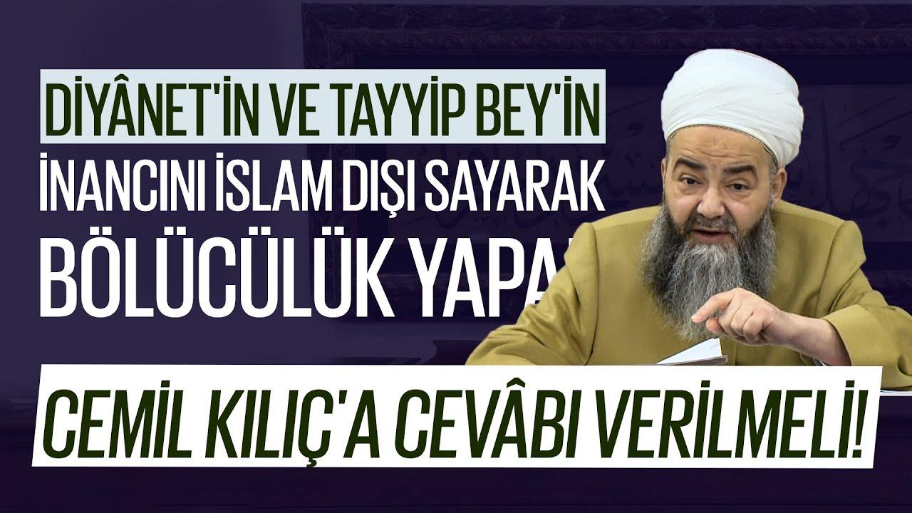 Diyânet'in ve Tayyip Bey'in İnancını İslam Dışı Sayarak Bölücülük Yapan Cemil Kılıç'a Cevâbı Verilmeli!