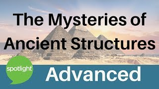 The Mysteries Of Ancient Structures   Advanced   Practice English With Spotlight