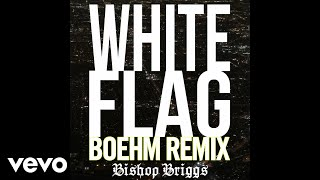 Bishop Briggs   White Flag (Boehm Remix  Audio)
