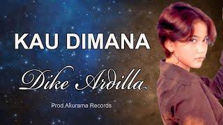 Download lagu Dike Ardilla Kau Dimana Mp3