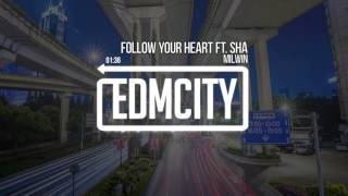 Milwin   Follow Your Heart Ft. Sha