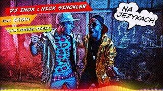 DJ Inox & Nick Sinckler - Na Językach feat. Kayah (Inox Future Remix) (Official Audio)